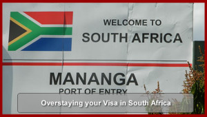 Overstaying your Visa in South Africa / Undesirable