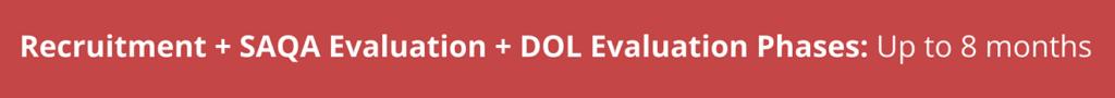 Recruitment + SAQA Evaluation + DOL Evaluation